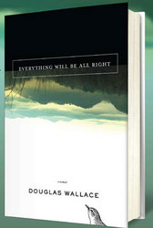 How Parents Can Keep Their Children in School and Out of Trouble–New Memoir by Douglas Wallace, Everything Will Be All Right, to be Released October 1, 2009 by Greenleaf Book Group, Offers Powerful Lessons for Parents
